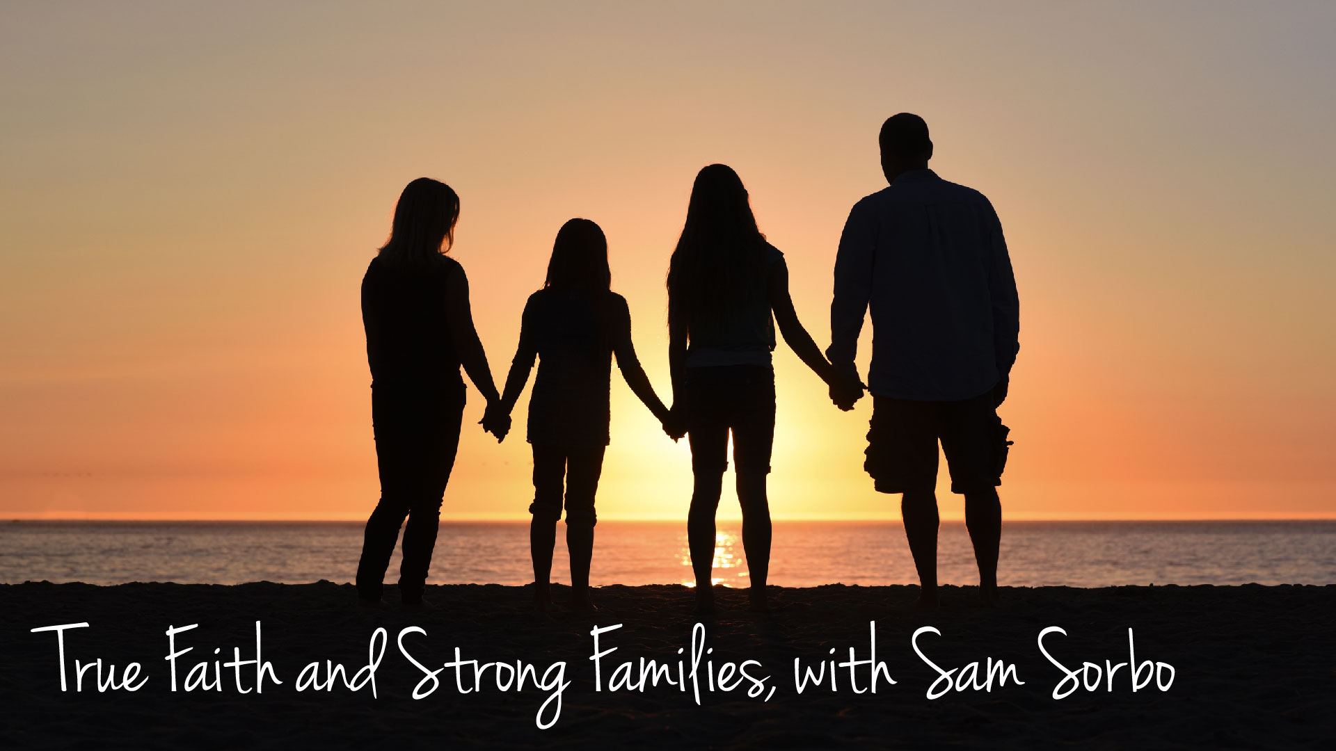 True Faith and Strong Families – with Sam Sorbo